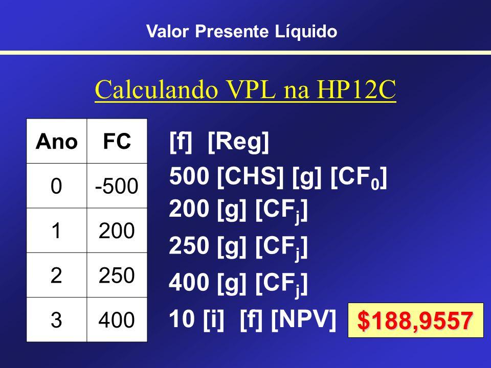 VPL na HP 12C [g] [CF 0 ] Abastece o Fluxo de Caixa do ano 0 [g] [CF j ] Abastece o Fluxo de Caixa do ano j Cuidado!!.