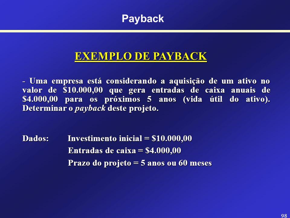 97 Payback DEFINIÇÃO DE PAYBACK Pode ser entendido como o tempo exato de retorno necessário para se recuperar um investimento inicial.