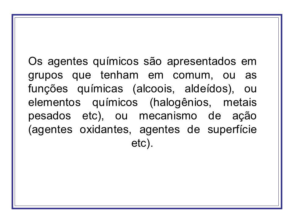 Os agentes químicos são apresentados em grupos que tenham em comum, ou as funções químicas (alcoois, aldeídos), ou elementos químicos (halogênios, met