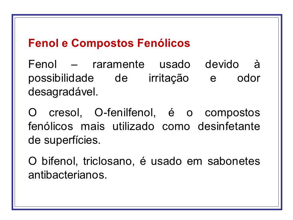 Fenol e Compostos Fenólicos Fenol – raramente usado devido à possibilidade de irritação e odor desagradável. O cresol, O-fenilfenol, é o compostos fen
