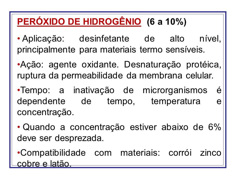 PERÓXIDO DE HIDROGÊNIO (6 a 10%) Aplicação: desinfetante de alto nível, principalmente para materiais termo sensíveis. Ação: agente oxidante. Desnatur