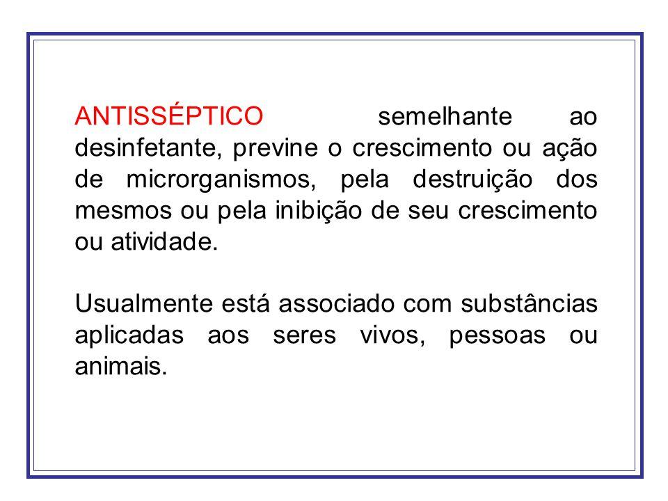 ANTISSÉPTICO semelhante ao desinfetante, previne o crescimento ou ação de microrganismos, pela destruição dos mesmos ou pela inibição de seu crescimen