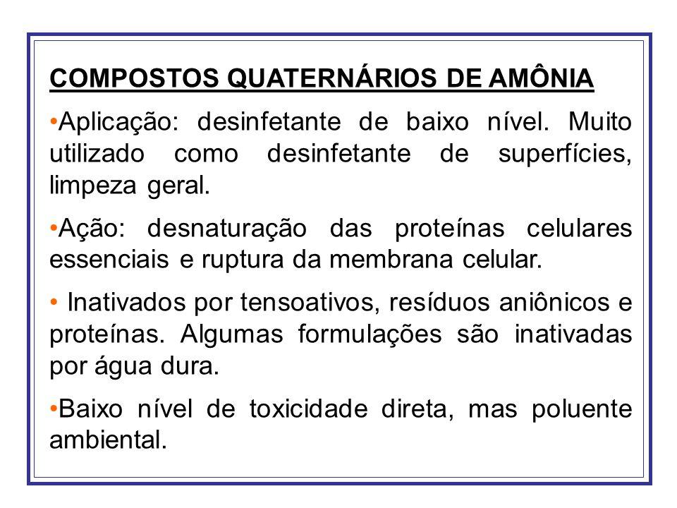 COMPOSTOS QUATERNÁRIOS DE AMÔNIA Aplicação: desinfetante de baixo nível. Muito utilizado como desinfetante de superfícies, limpeza geral. Ação: desnat