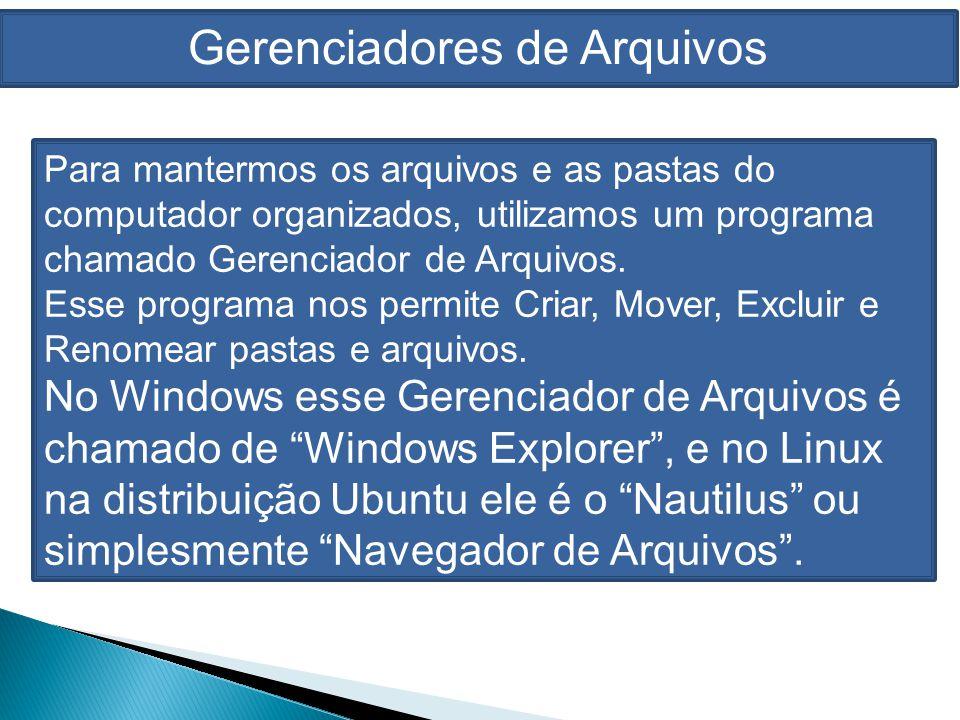 DICA: Também podemos abrir o Windows Explorer usando a tecla de atalho: + E Gerenciadores de Arquivos