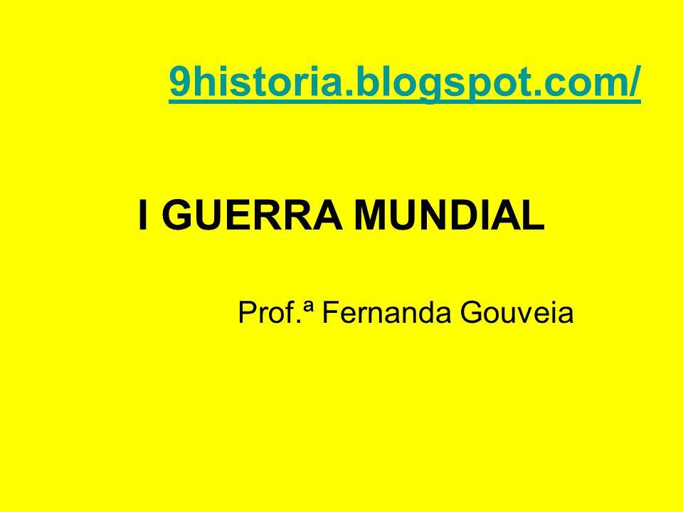 I GUERRA MUNDIAL Prof.ª Fernanda Gouveia 9historia.blogspot.com/