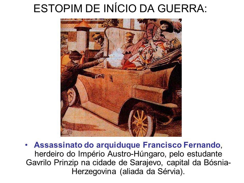 ESTOPIM DE INÍCIO DA GUERRA: Assassinato do arquiduque Francisco Fernando, herdeiro do Império Austro-Húngaro, pelo estudante Gavrilo Prinzip na cidad