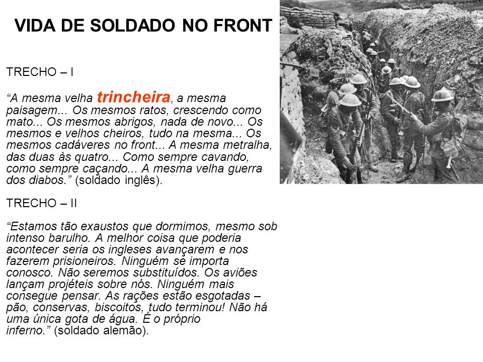 VIDA DE SOLDADO NO FRONT TRECHO – I A mesma velha trincheira, a mesma paisagem... Os mesmos ratos, crescendo como mato... Os mesmos abrigos, nada de n