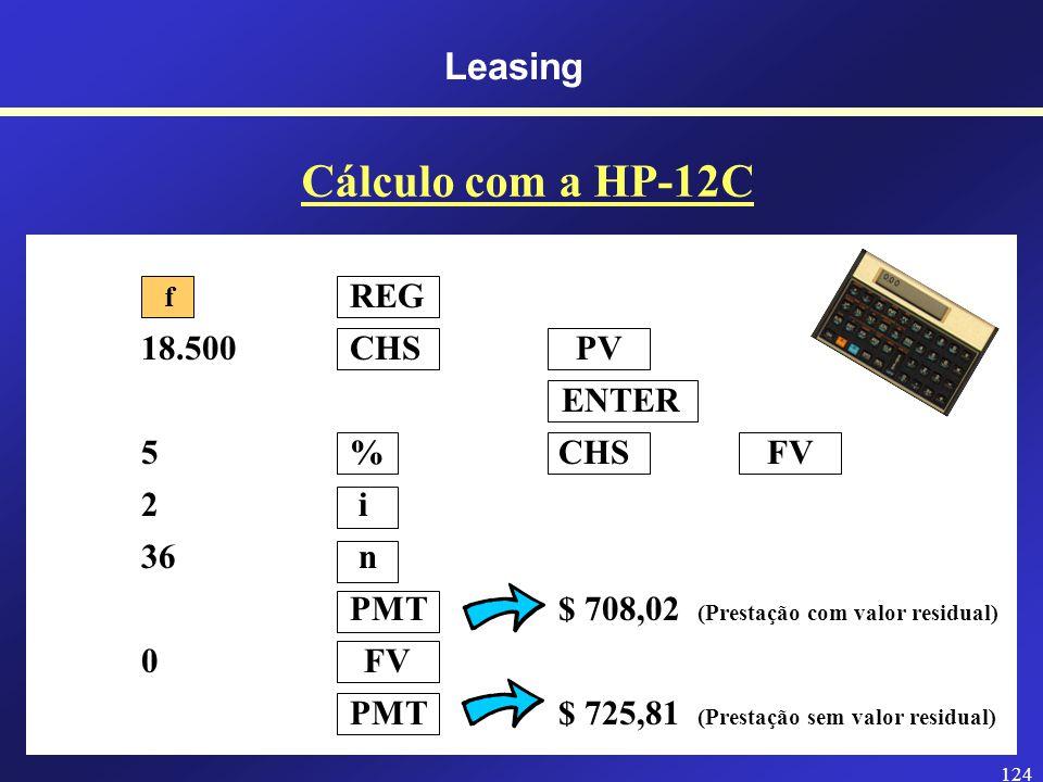 123 Leasing Cálculo das Prestações de Leasing A Prestação de Leasing? P Valor do bem $ 18.500,00 i Taxa de financiamento2% ao mês = 0,02 i r Taxa do v