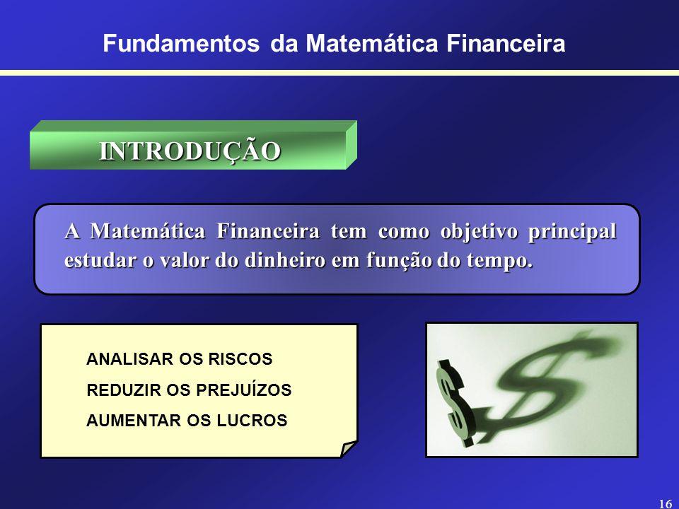 15 Curso de Graduação em Administração Prof. Hubert Chamone Gesser, Dr. Disciplina de Matemática Financeira Retornar Fundamentos da Matemática Finance