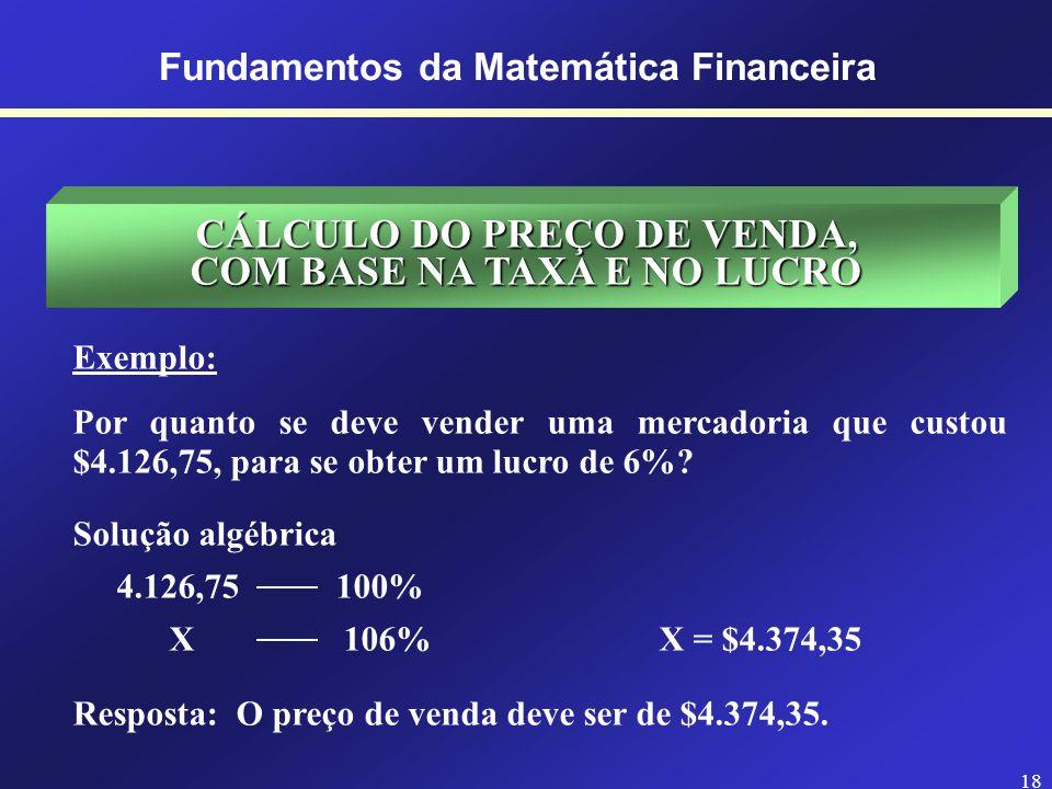 17 Fundamentos da Matemática Financeira PORCENTAGEM A expressão por cento é indicada pelo sinal %. Ao se efetuar cálculos de porcentagem, se está efet