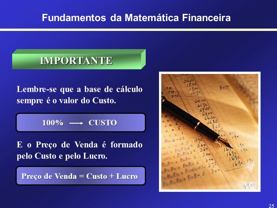 24 Fundamentos da Matemática Financeira CÁLCULO DA TAXA, COM BASE NO PREÇO LÍQUIDO E NO ABATIMENTO Exemplo: Um determinado título foi liquidado por $879,64, com abatimento de $46,30.