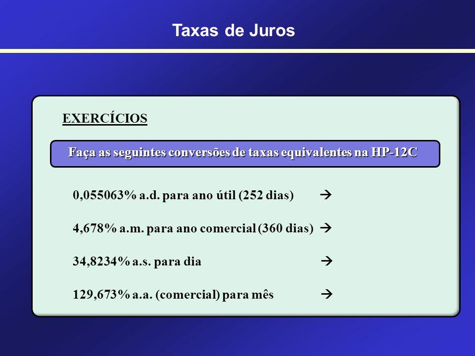 EXEMPLO: Transformando a taxa de 14% ao mês em uma taxa diária REG Limpa os Registradores 1 4 ENTER 3 0 ENTER 1 R/S 0,437716065% a.d.