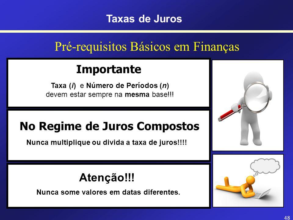 47 PRINCÍPIO DA MATEMÁTICA FINANCEIRA Quando taxa e período estiverem em unidades de tempo diferentes, deve-se converter o prazo.