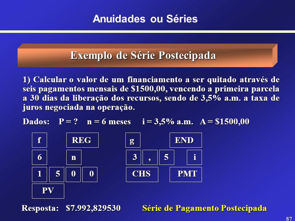 Na Calculadora HP 12C 7BEG 8END Begin = Começo Antecipado Com entrada Flag no visor End = Final Postecipado Sem entrada Sem Flag no visor Anuidades ou Séries