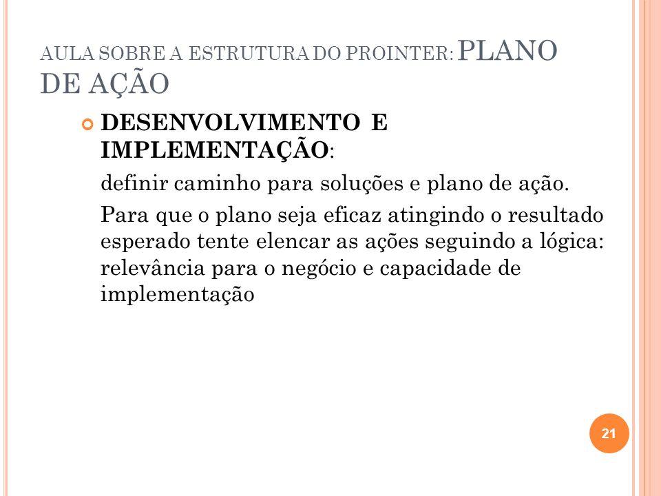 AULA SOBRE A ESTRUTURA DO PROINTER: PLANO DE AÇÃO DESENVOLVIMENTO E IMPLEMENTAÇÃO : definir caminho para soluções e plano de ação.