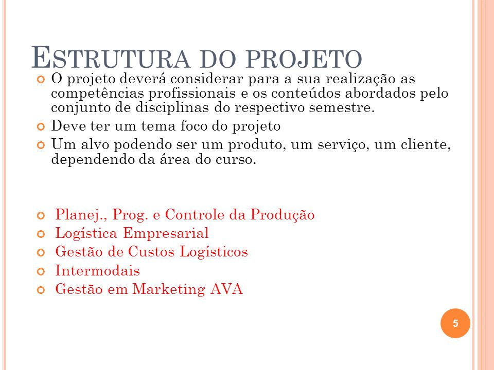 E STRUTURA DO PROJETO No relatório final deverá constar: APRESENTAÇÃO DO ALVO DO PROJETO: descrição do cliente/serviço/produto.