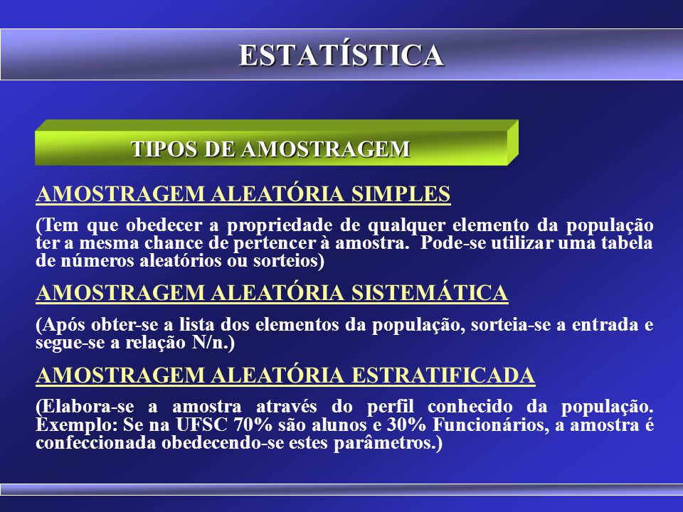 ESTATÍSTICA Economia (É mais barato levantar dados de uma parcela da população) Tempo (É mais rápido) Confiabilidade dos Dados (Entrevista mais atenci
