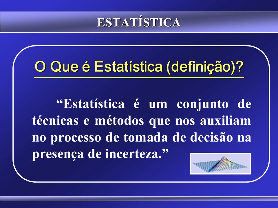 ESTATÍSTICA Eu gosto de pensar na Estatística como a ciência de aprendizagem a partir dos dados... Jon Kettenring Presidente da American Statistical A