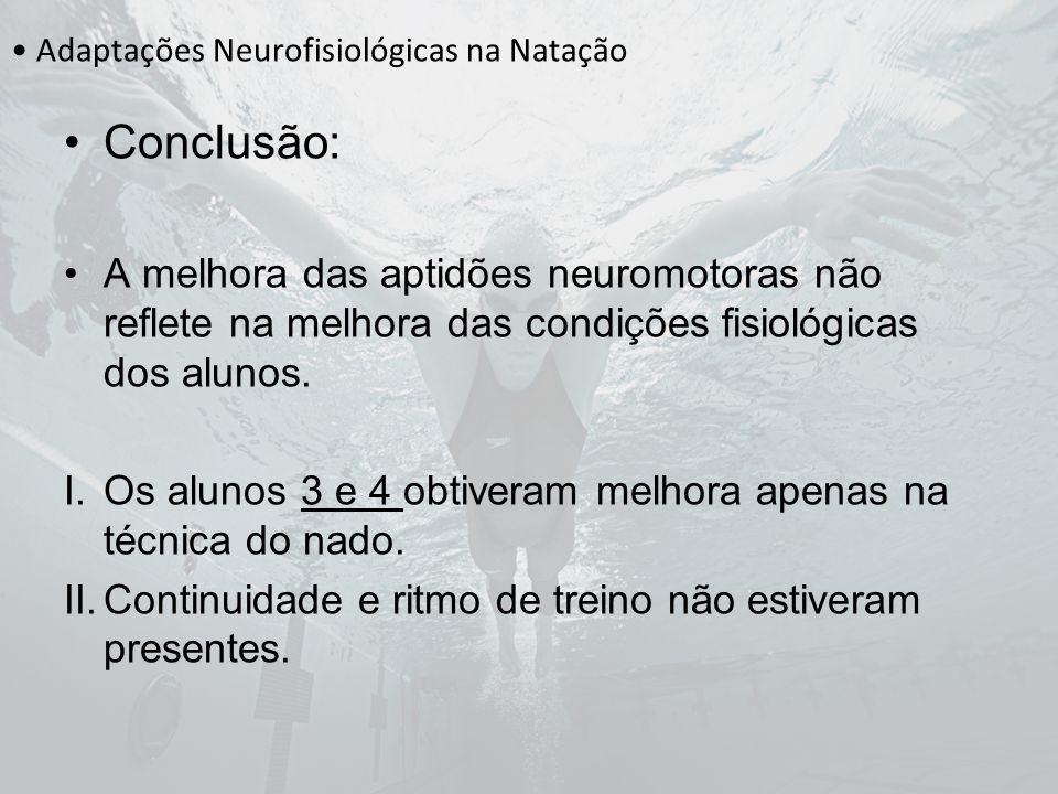 Adaptações Neurofisiológicas na Natação Conclusão: A melhora das aptidões neuromotoras não reflete na melhora das condições fisiológicas dos alunos. I