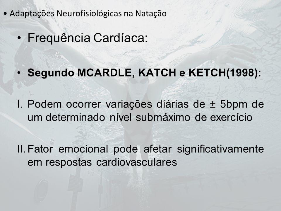 Adaptações Neurofisiológicas na Natação Frequência Cardíaca: Segundo MCARDLE, KATCH e KETCH(1998): I.Podem ocorrer variações diárias de ± 5bpm de um d