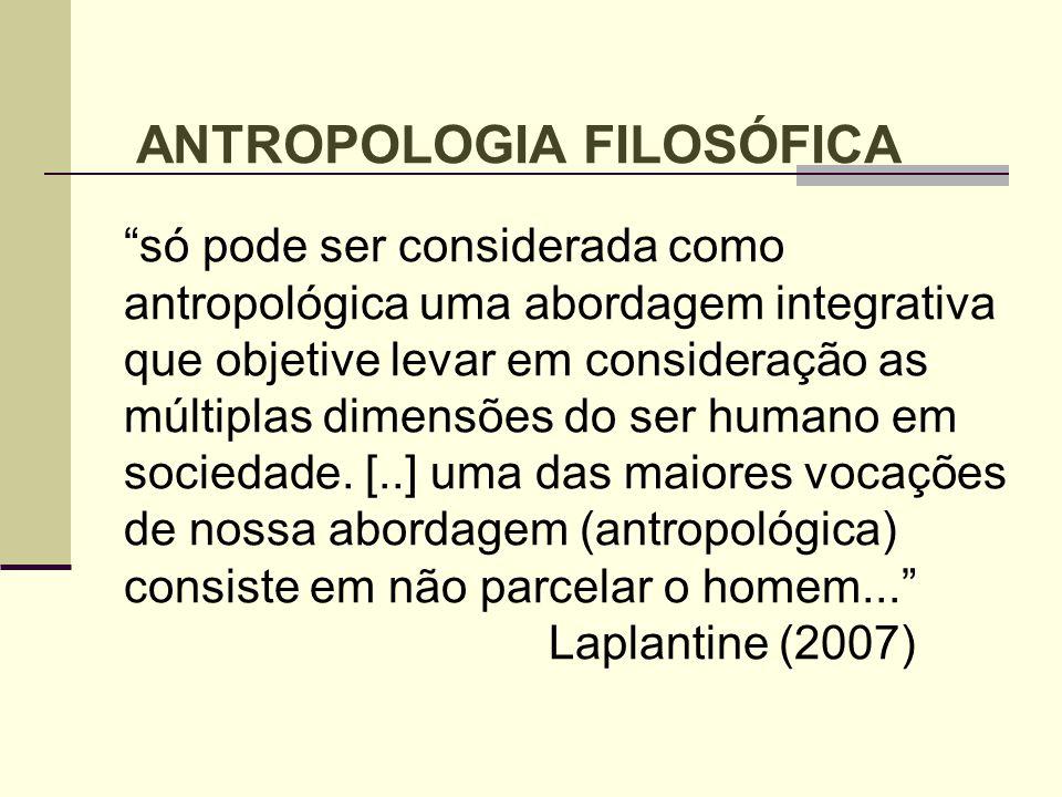 só pode ser considerada como antropológica uma abordagem integrativa que objetive levar em consideração as múltiplas dimensões do ser humano em socied