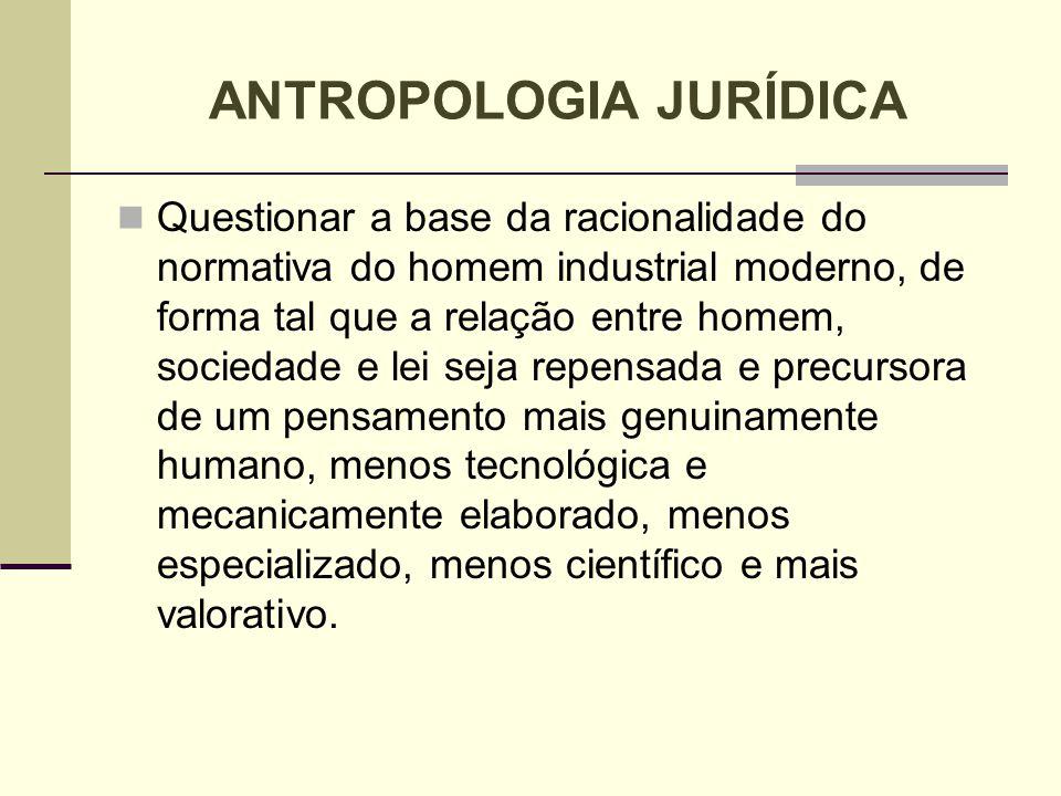 Questionar a base da racionalidade do normativa do homem industrial moderno, de forma tal que a relação entre homem, sociedade e lei seja repensada e