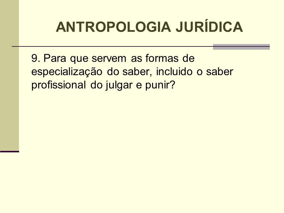 9. Para que servem as formas de especialização do saber, incluido o saber profissional do julgar e punir? ANTROPOLOGIA JURÍDICA