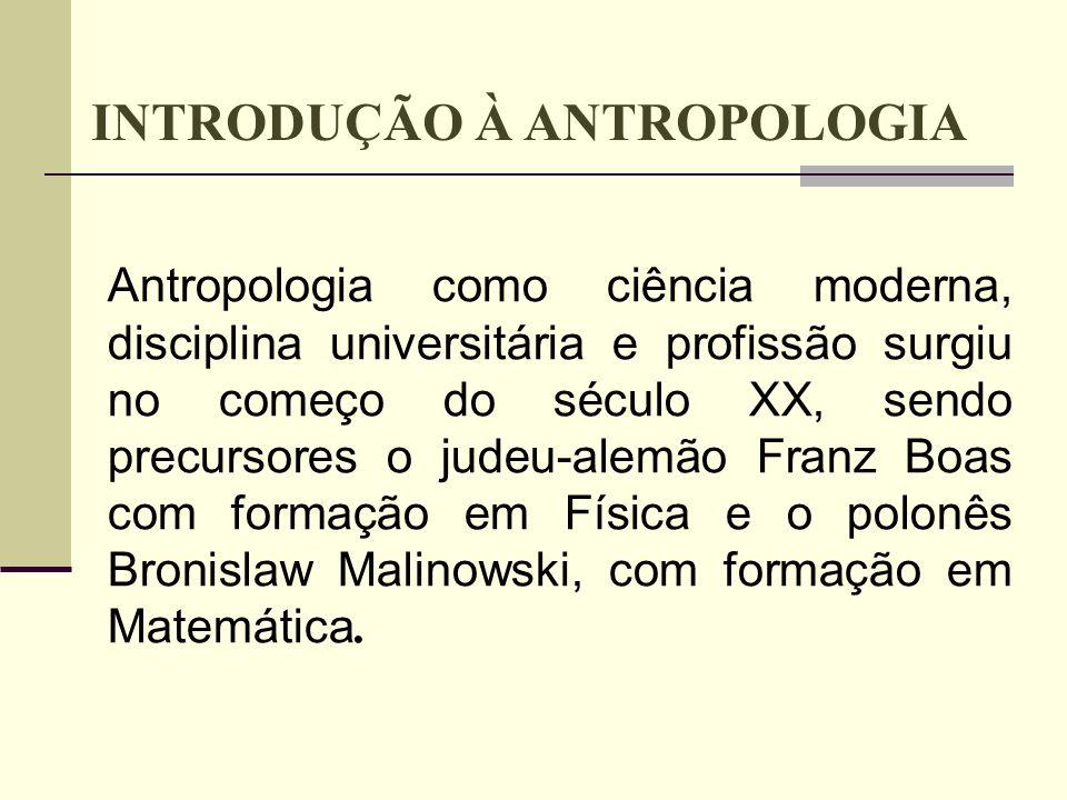 Antropologia como ciência moderna, disciplina universitária e profissão surgiu no começo do século XX, sendo precursores o judeu-alemão Franz Boas com