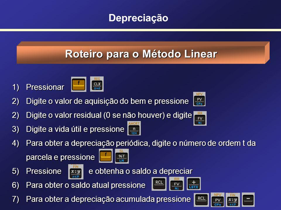 Depreciação Depreciação na HP-12c Método Linear Método Soma dos Dígitos Método Declínio do Balanço