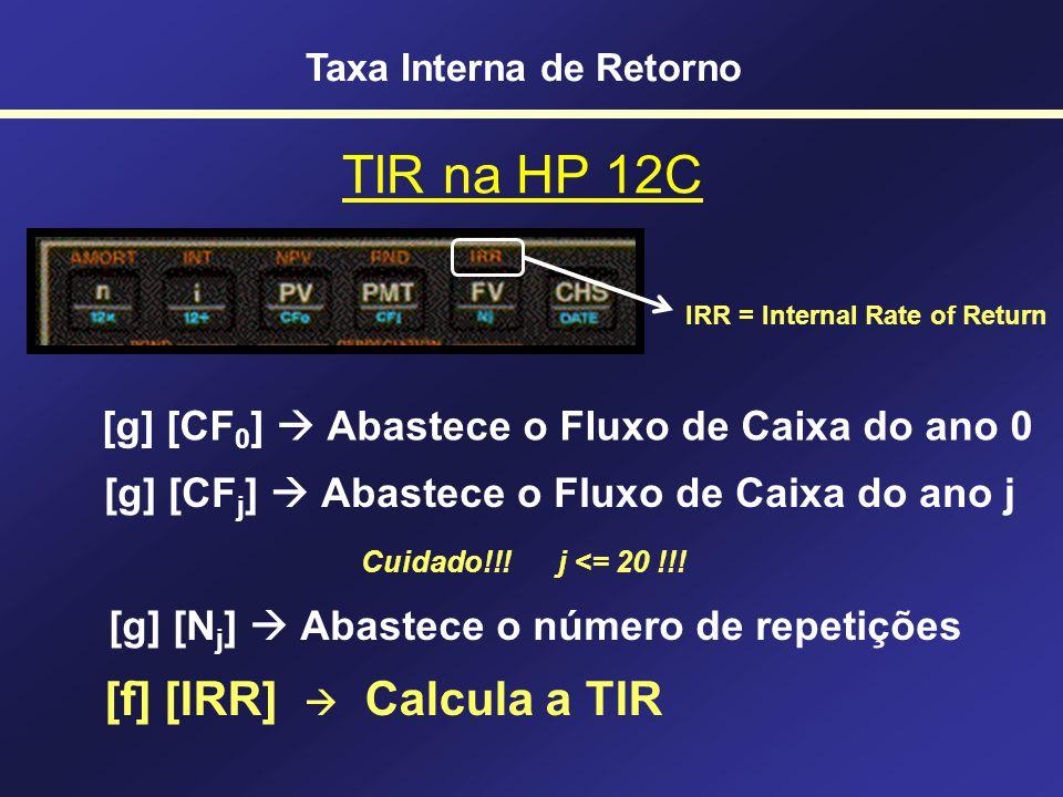 Na prática HP 12C: [ f ] [ IRR ] Microsoft Excel: =TIR(Fluxos) Taxa Interna de Retorno