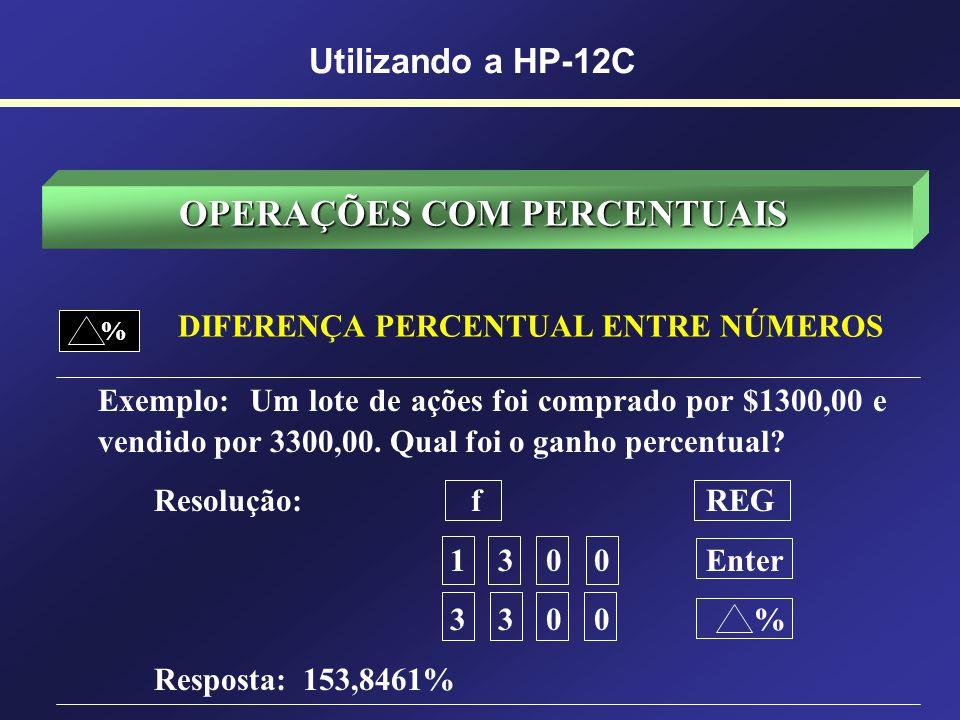 OPERAÇÕES COM PERCENTUAIS FUNÇÃO PERCENTUAL % Exemplo: Quanto é 25% de $300,00? Resolução: f REG 3 0 0 Enter 2 5 % Resposta: $75,00 Utilizando a HP-12