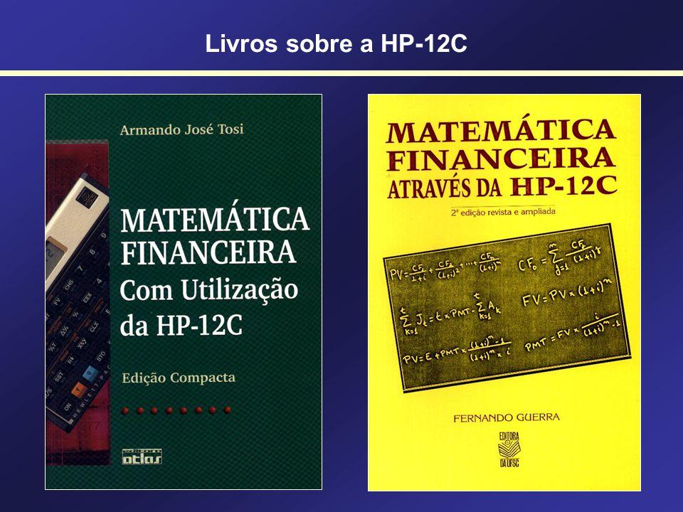 Na Calculadora HP 12C 7BEG 8END Begin = Começo Antecipado Com entrada Flag no visor End = Final Postecipado Sem entrada Sem Flag no visor Utilizando a HP-12C