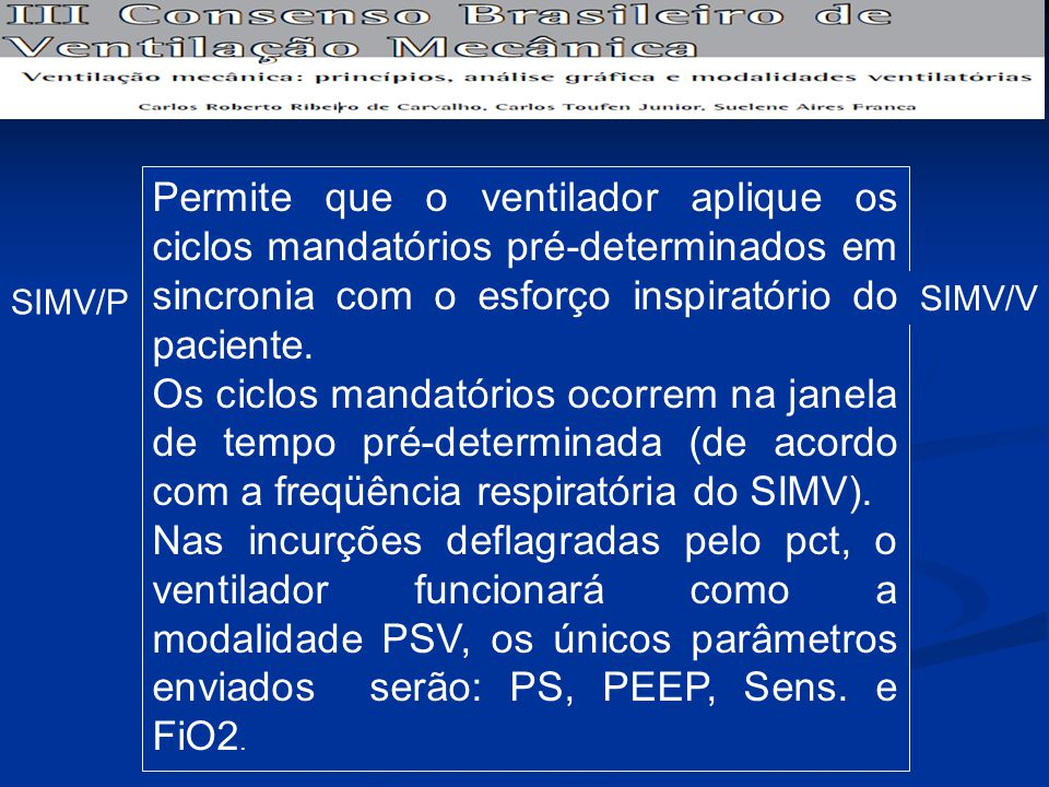 SIMV/P Permite que o ventilador aplique os ciclos mandatórios pré-determinados em sincronia com o esforço inspiratório do paciente. Os ciclos mandatór