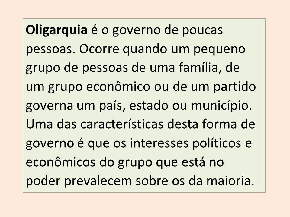 Oligarquia é o governo de poucas pessoas.
