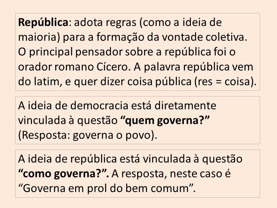 República: adota regras (como a ideia de maioria) para a formação da vontade coletiva.
