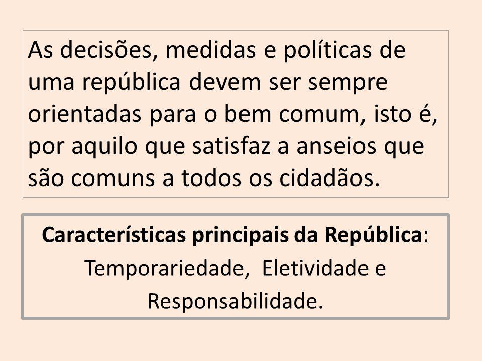 As decisões, medidas e políticas de uma república devem ser sempre orientadas para o bem comum, isto é, por aquilo que satisfaz a anseios que são comuns a todos os cidadãos.