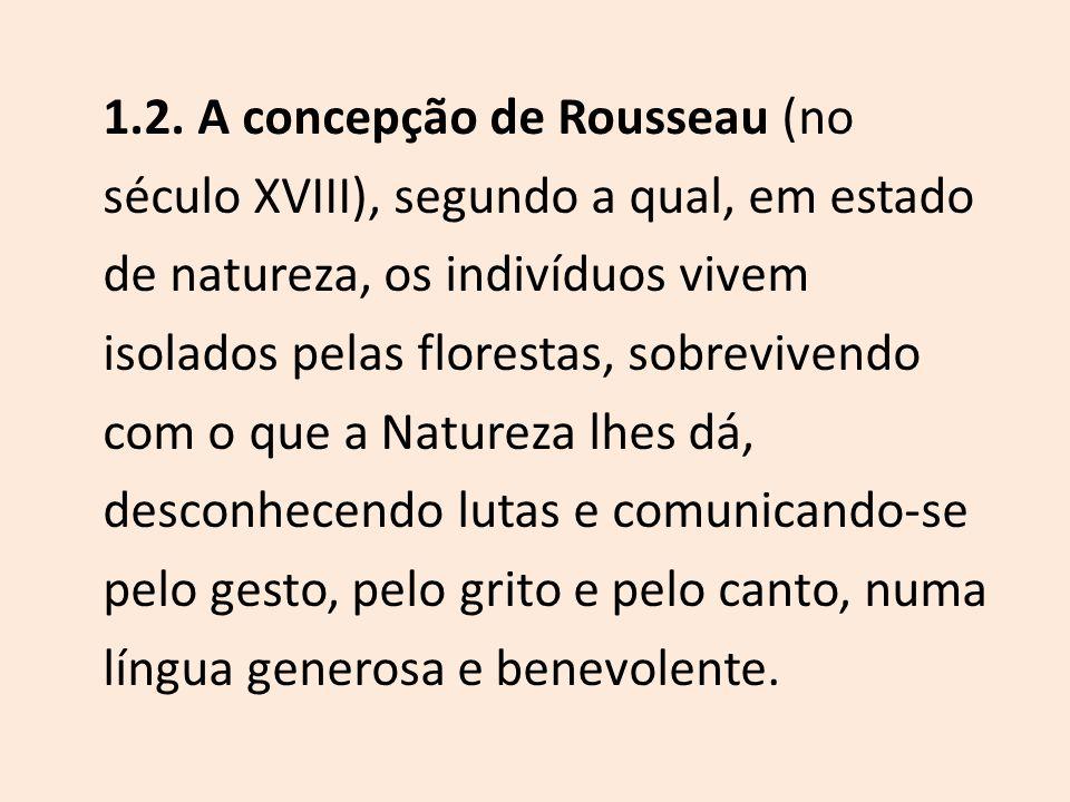 1.2. A concepção de Rousseau (no século XVIII), segundo a qual, em estado de natureza, os indivíduos vivem isolados pelas florestas, sobrevivendo com