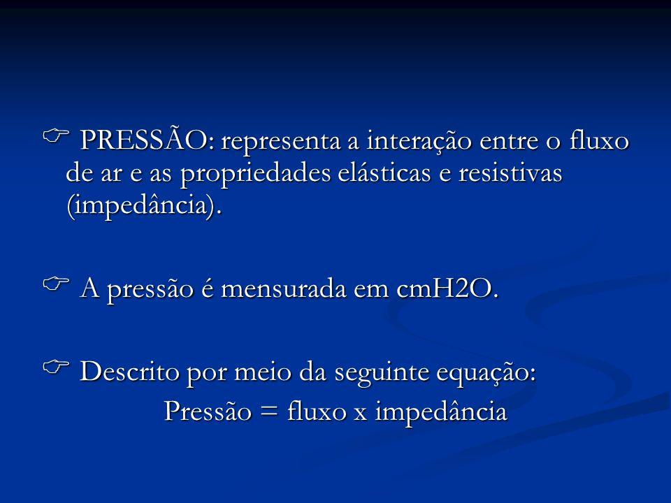 PRESSÃO: representa a interação entre o fluxo de ar e as propriedades elásticas e resistivas (impedância). PRESSÃO: representa a interação entre o flu