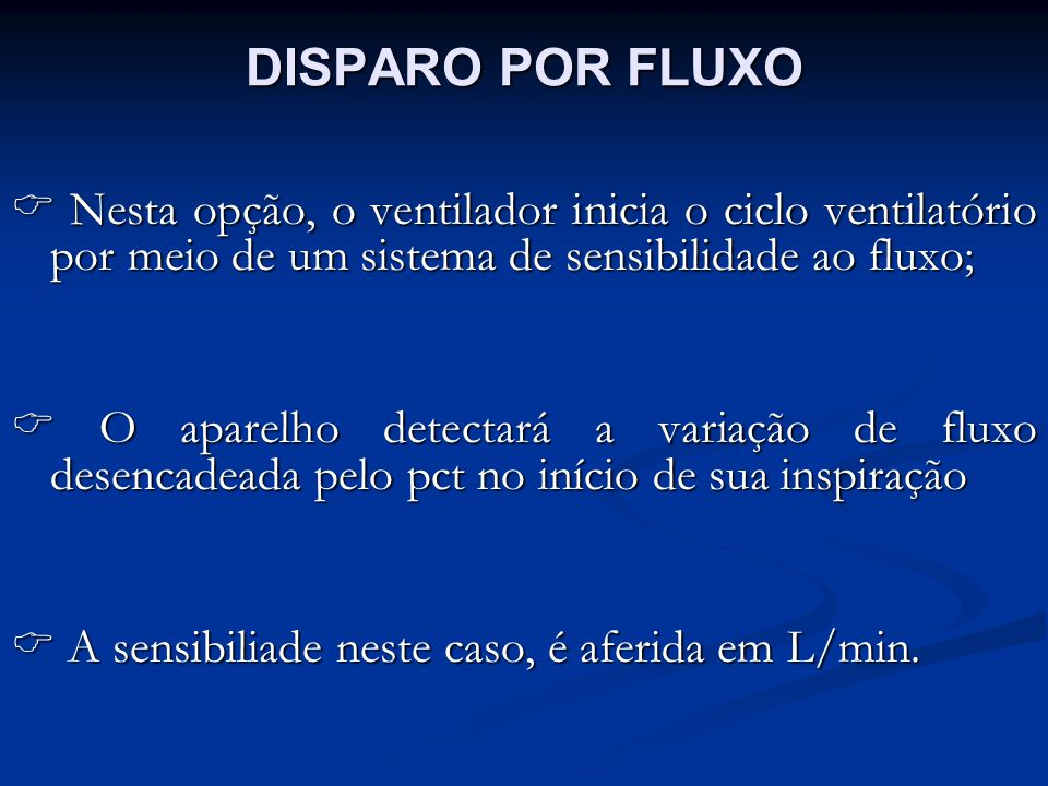 DISPARO POR FLUXO Nesta opção, o ventilador inicia o ciclo ventilatório por meio de um sistema de sensibilidade ao fluxo; Nesta opção, o ventilador in