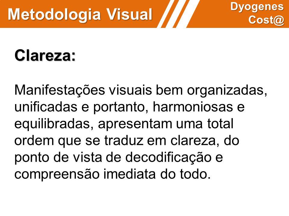 Metodologia Visual Dyogenes Cost@ Clareza: Manifestações visuais bem organizadas, unificadas e portanto, harmoniosas e equilibradas, apresentam uma to