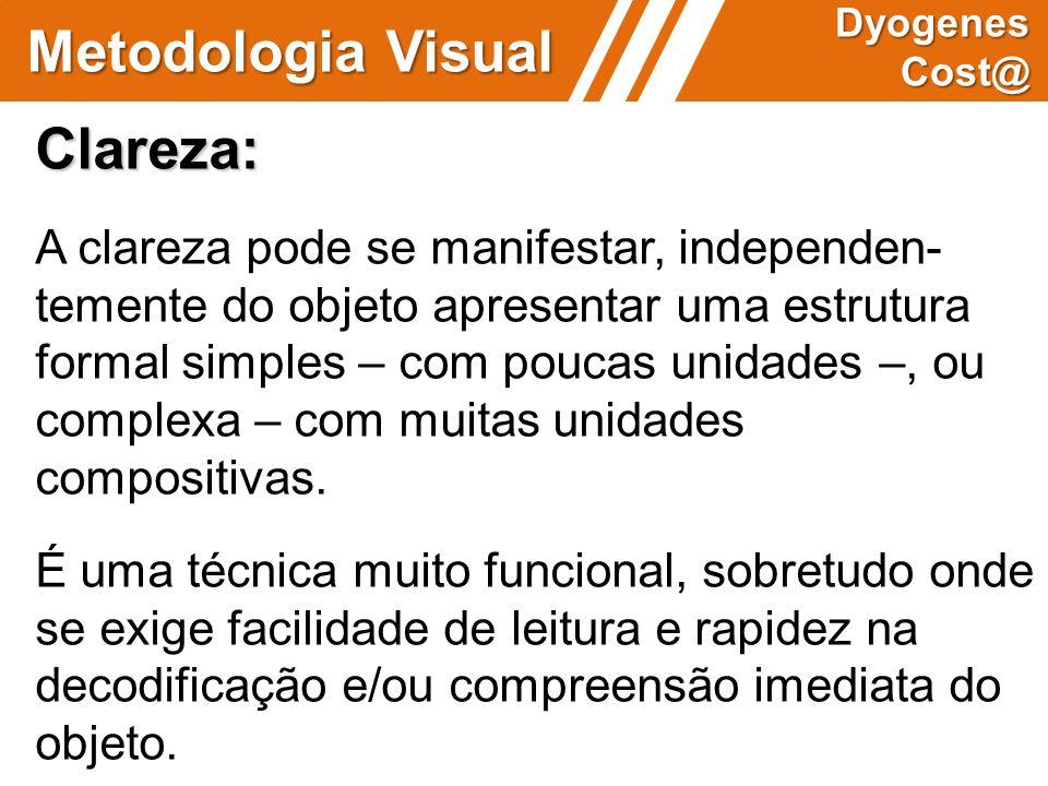 Metodologia Visual Dyogenes Cost@ Clareza: A clareza pode se manifestar, independen- temente do objeto apresentar uma estrutura formal simples – com p