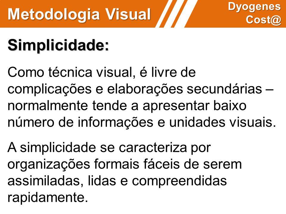 Metodologia Visual Dyogenes Cost@ Simplicidade: Como técnica visual, é livre de complicações e elaborações secundárias – normalmente tende a apresenta