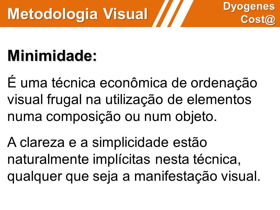 Metodologia Visual Dyogenes Cost@ Minimidade: É uma técnica econômica de ordenação visual frugal na utilização de elementos numa composição ou num obj
