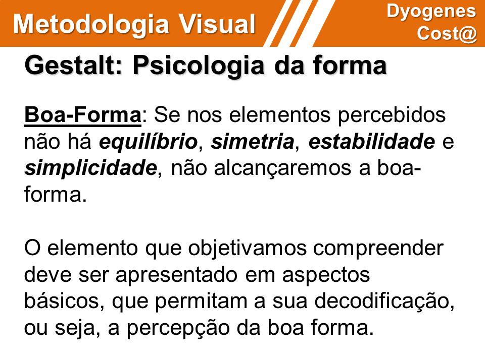 Gestalt: Psicologia da forma Boa-Forma: Se nos elementos percebidos não há equilíbrio, simetria, estabilidade e simplicidade, não alcançaremos a boa-