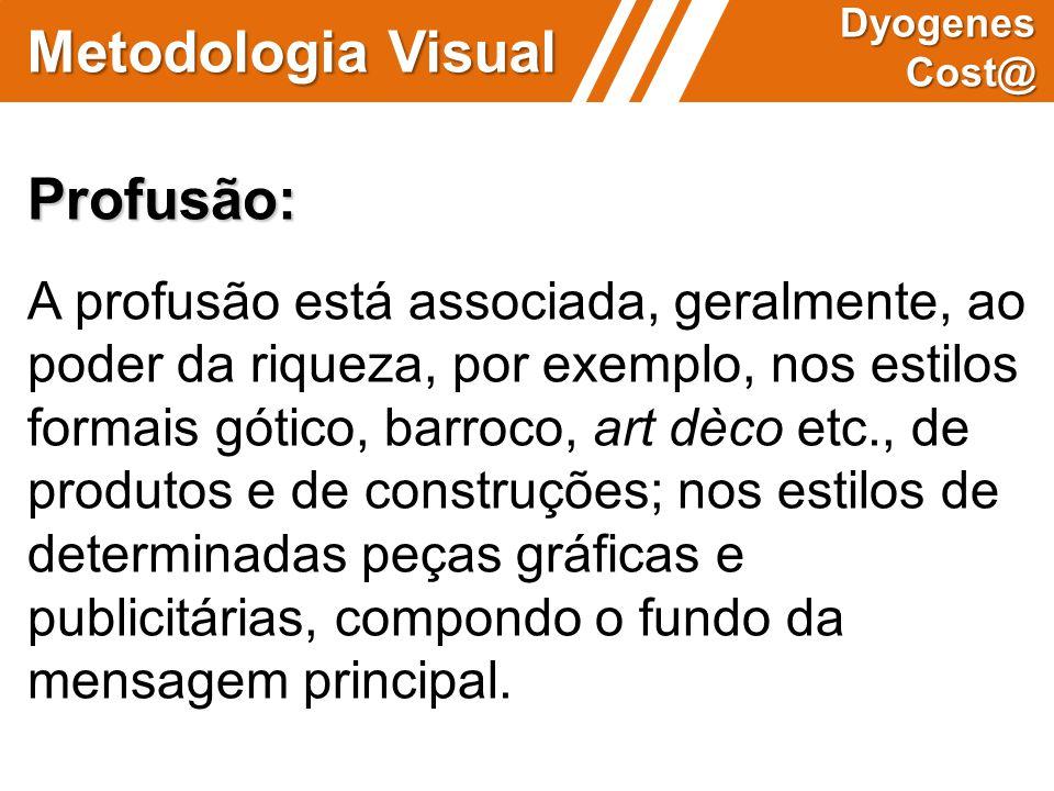 Metodologia Visual Dyogenes Cost@ Profusão: A profusão está associada, geralmente, ao poder da riqueza, por exemplo, nos estilos formais gótico, barro