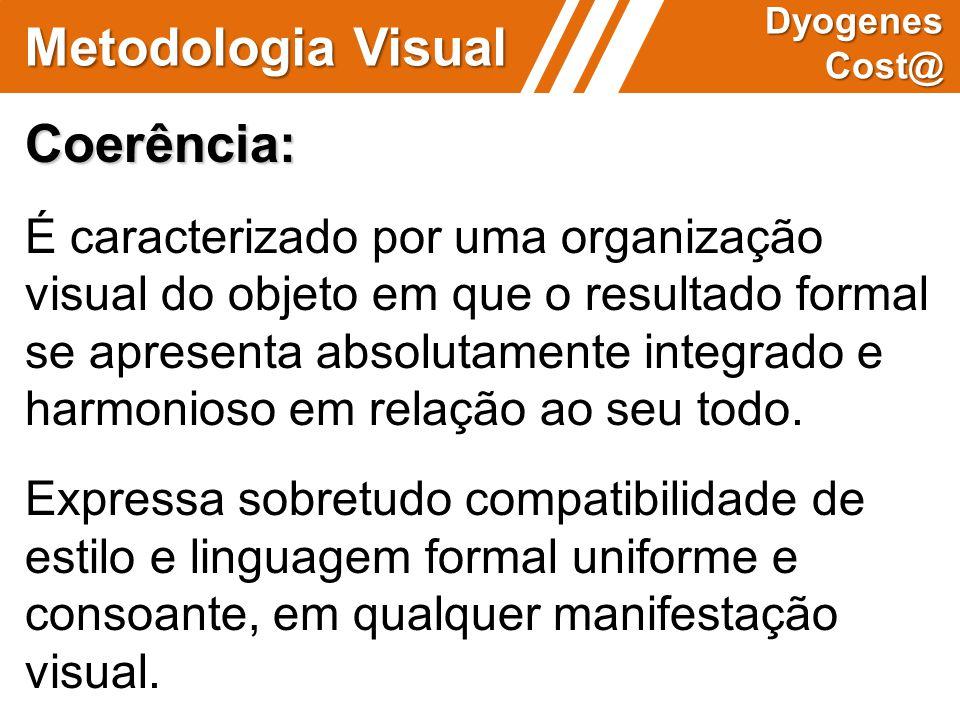 Metodologia Visual Dyogenes Cost@ Coerência: É caracterizado por uma organização visual do objeto em que o resultado formal se apresenta absolutamente