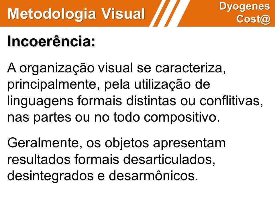 Metodologia Visual Dyogenes Cost@ Incoerência: A organização visual se caracteriza, principalmente, pela utilização de linguagens formais distintas ou