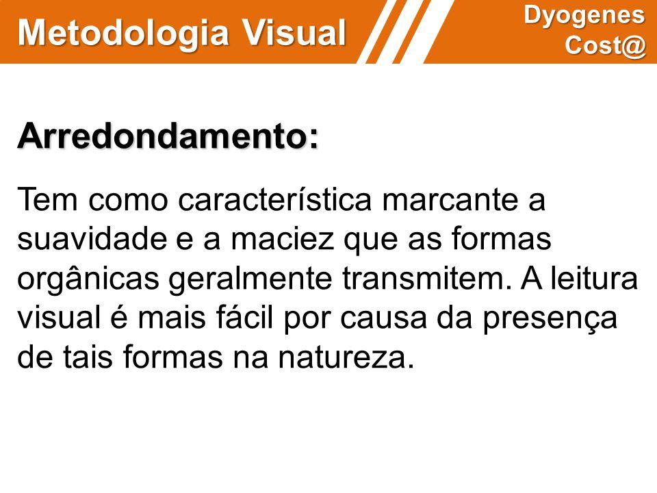 Metodologia Visual Dyogenes Cost@ Arredondamento: Tem como característica marcante a suavidade e a maciez que as formas orgânicas geralmente transmite