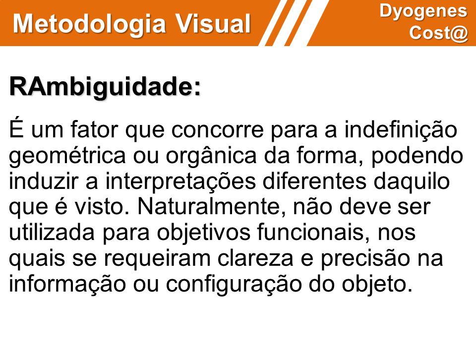 Metodologia Visual Dyogenes Cost@ RAmbiguidade: É um fator que concorre para a indefinição geométrica ou orgânica da forma, podendo induzir a interpre