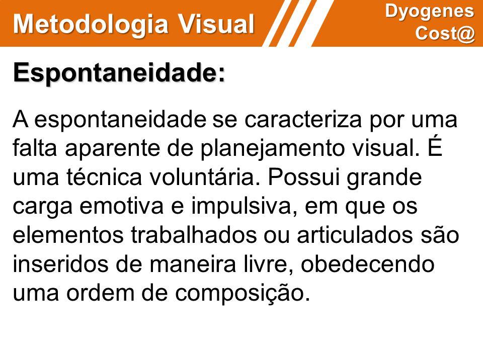 Metodologia Visual Dyogenes Cost@ Espontaneidade: A espontaneidade se caracteriza por uma falta aparente de planejamento visual. É uma técnica voluntá